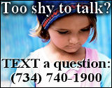 Text a question if you're too shy to call us